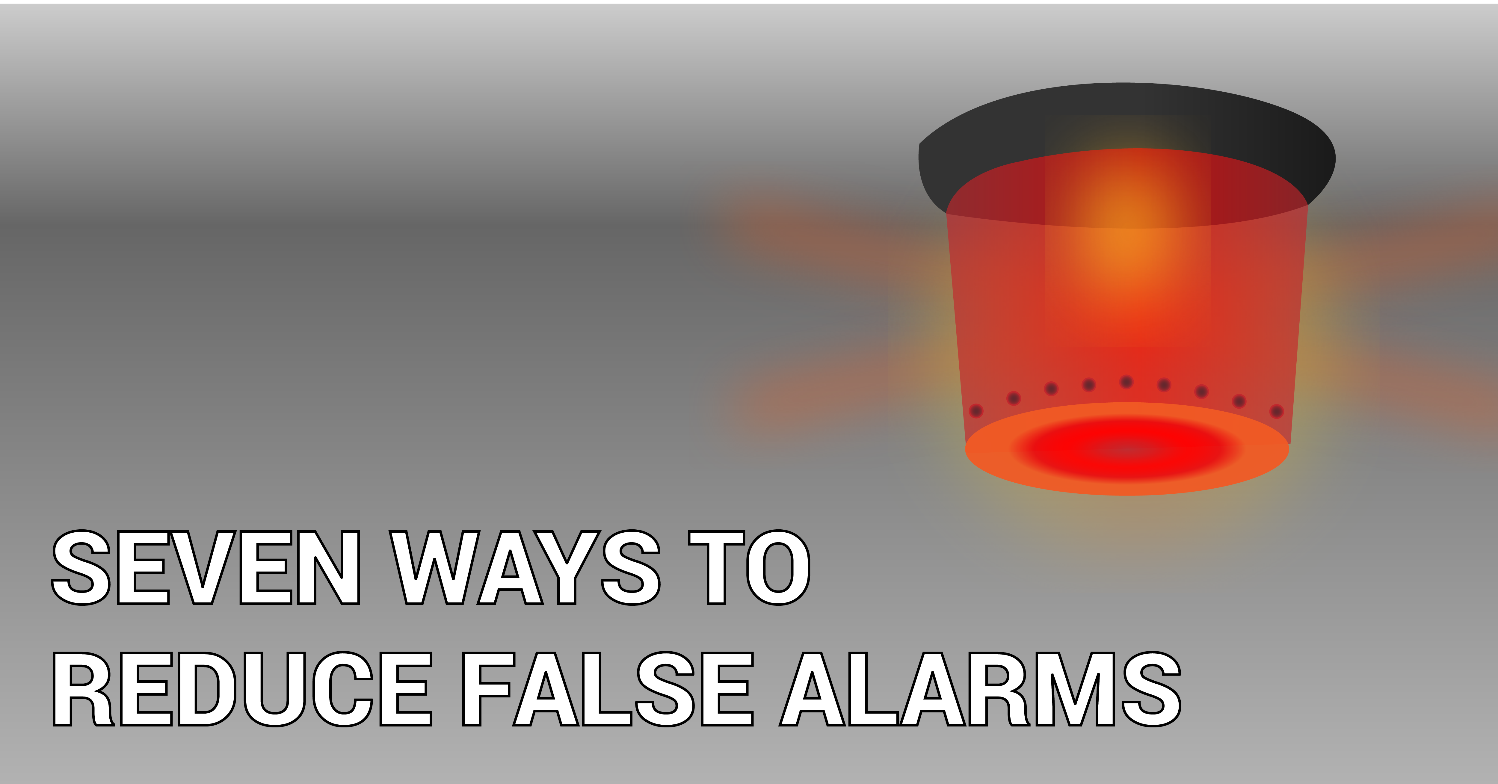 How to reduce false alarms